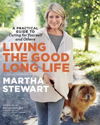 Living The Good Long Life by Martha Stewart