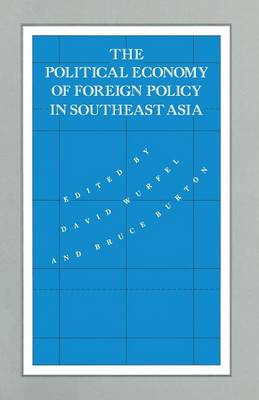 The Political Economy of Foreign Policy in Southeast Asia by David Wurfel