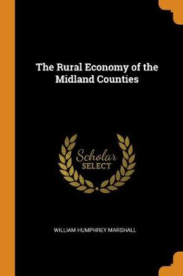 The Rural Economy of the Midland Counties by William Humphrey Marshall