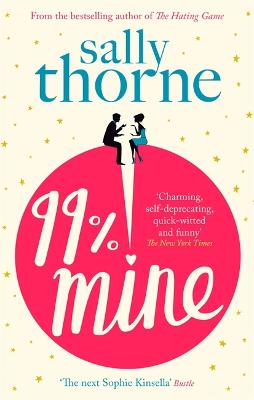99% Mine: the perfect laugh out loud romcom from the bestselling author of The Hating Game by Sally Thorne