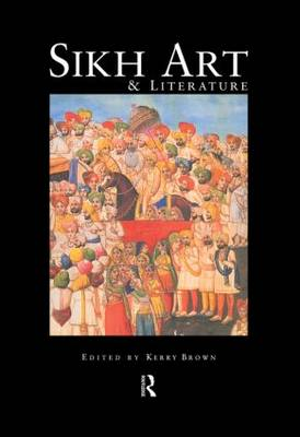Sikh Art and Literature by Kerry Brown