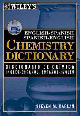 Wiley's English-Spanish and Spanish-English Chemistry Dictionary by Steven M. Kaplan