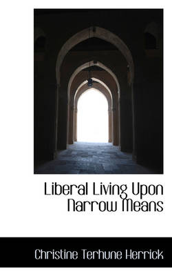 Liberal Living Upon Narrow Means by Christine Terhune Herrick