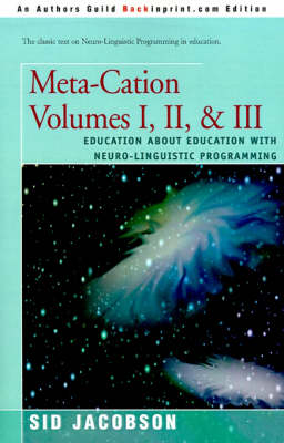 Meta-Cation Volumes I, II & III: Education about Education with Neuro-Linguistic Programming by Sid Jacobson