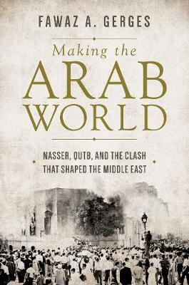Making the Arab World by Fawaz A. Gerges
