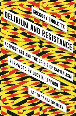 Delirium and Resistance by Gregory Sholette