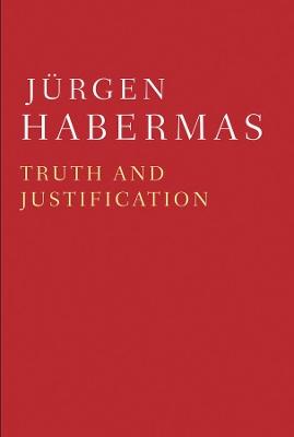 Truth and Justification by Jurgen Habermas