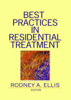Best Practices in Residential Treatment by Rodney A. Ellis