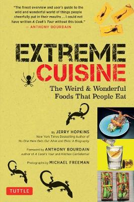 Extreme Cuisine: The Weird & Wonderful Foods that People Eat by Jerry Hopkins