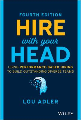 Hire With Your Head: Using Performance-Based Hiring to Build Outstanding Diverse Teams book
