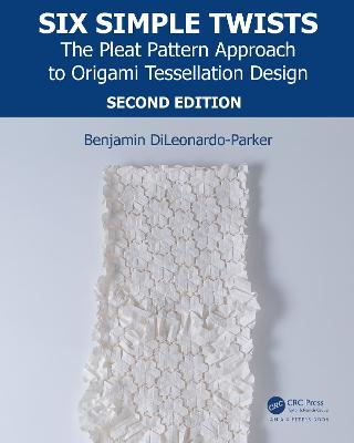 Six Simple Twists: The Pleat Pattern Approach to Origami Tessellation Design book