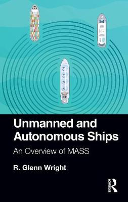 Unmanned and Autonomous Ships: An Overview of MASS by R. Glenn Wright