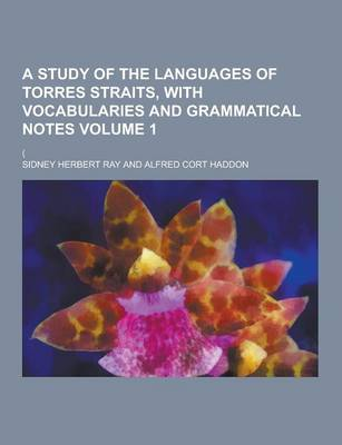 Study of the Languages of Torres Straits, with Vocabularies and Grammatical Notes; ( Volume 1 by Sidney Ray