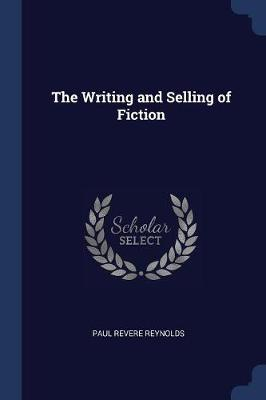 The Writing and Selling of Fiction by Paul Revere Reynolds