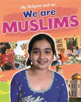 My Religion and Me: We are Muslims by Philip Blake