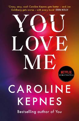 You Love Me: the highly anticipated new thriller in the You series by Caroline Kepnes