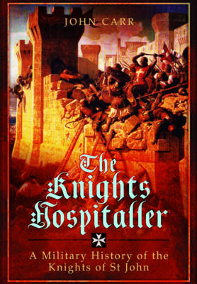 The Knights Hospitaller by John Carr