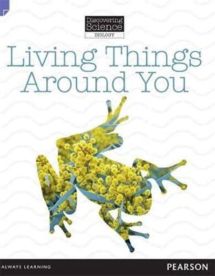Discovering Science (Biology Lower Primary): Living Things Around You (Reading Level 3/F&P Level C) by Troy Potter