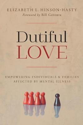 Dutiful Love: Empowering Individuals and Families Affected by Mental Illness book