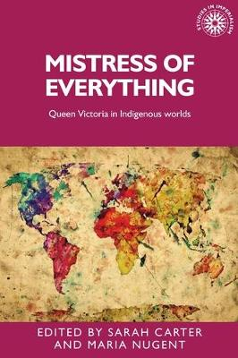 Mistress of Everything: Queen Victoria in Indigenous Worlds book