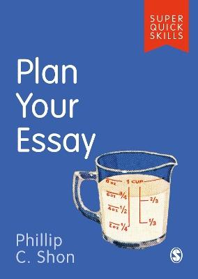 Plan Your Essay by Phillip C. Shon