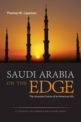 Saudi Arabia on the Edge by Thomas Lippman