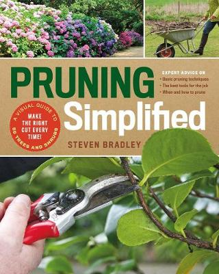 Pruning Simplified: A Step-by-Step Guide to 50 Popular Trees and Shrubs by Steve Bradley