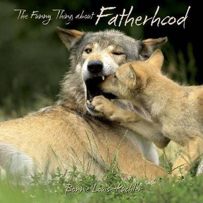 Funny Thing about Fatherhood by Bonnie Louise Kuchler