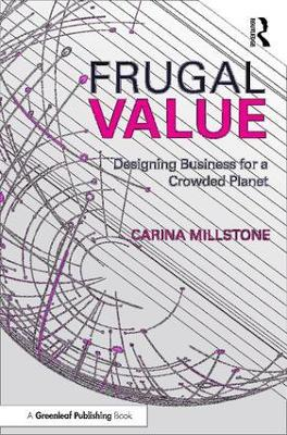 Frugal Value: Designing Business for a Crowded Planet by Carina Millstone