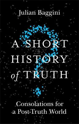 A Short History of Truth by Julian Baggini