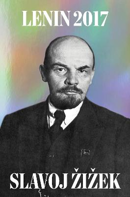 Lenin 2017: Remembering, Repeating, and Working Through by V. I. Lenin