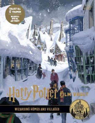 Harry Potter: The Film Vault - Volume 10: Wizarding Homes and Villages by Jody Revenson