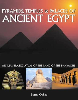 Pyramids, Temples & Tombs of Ancient Egypt by Lorna Oakes