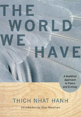 World We Have by Thich Nhat Hanh