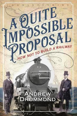 A Quite Impossible Proposal: How Not to Build a Railway by Andrew Drummond