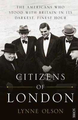 Citizens Of London: The Americans Who Stood With Britain InIts Darkest,Finest Hour by Lynne Olson