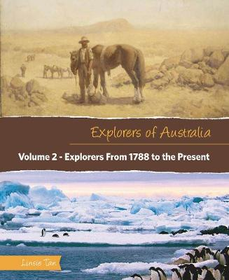 Explorers of Australia: Explorers From 1788 to the Present (Volume 2) by Linsie Tan