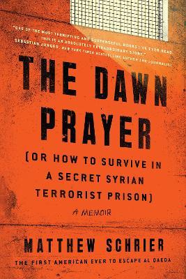 The Dawn Prayer (Or How to Survive in a Secret Syrian Terrorist Prison) by Matthew Schrier