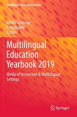 Multilingual Education Yearbook 2019: Media of Instruction & Multilingual Settings by Indika Liyanage