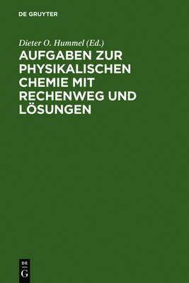 Aufgaben Zur Physikalischen Chemie Mit Rechenweg Und L sungen: In Anlehnung an Moore/Hummel, Physikalische Chemie, 4. Auflage, 1986 by Dieter O Hummel