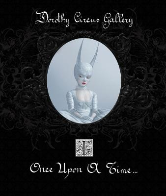 Once Upon a Time Once Upon A Time (the Dorothy Circus Gallery (vol. 1) Dorothy Circus Gallery Volume 1 by Dorothy Circus Gallery