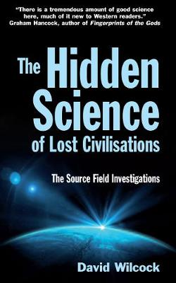 The Hidden Science of Lost Civilisations by David Wilcock