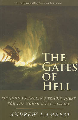 The Gates of Hell: Sir John Franklin's Tragic Quest for the North West Passage by Andrew Lambert