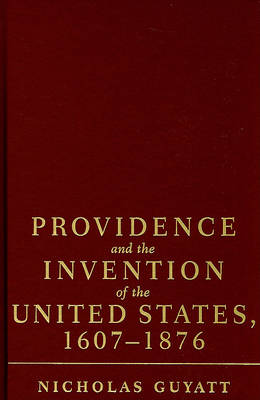Providence and the Invention of the United States, 1607-1876 book