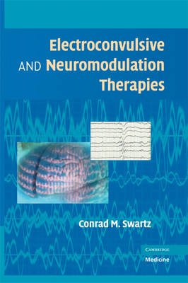 Electroconvulsive and Neuromodulation Therapies by Conrad M. Swartz