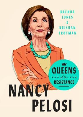 Queens Of The Resistance: Nancy Pelosi: A Biography by Brenda Jones