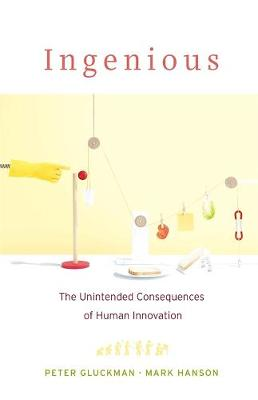 Ingenious: The Unintended Consequences of Human Innovation by Sir Peter Gluckman