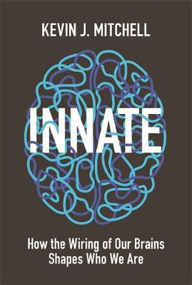 Innate: How the Wiring of Our Brains Shapes Who We Are by Kevin J. Mitchell