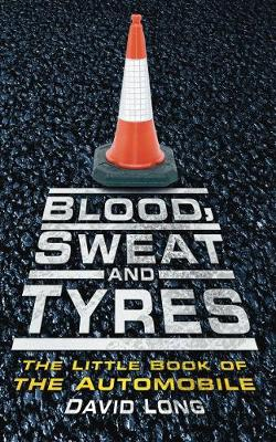 Blood, Sweat & Tyres by David Long