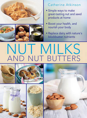 Nut Milks and Nut Butters by Atkinson Catherine